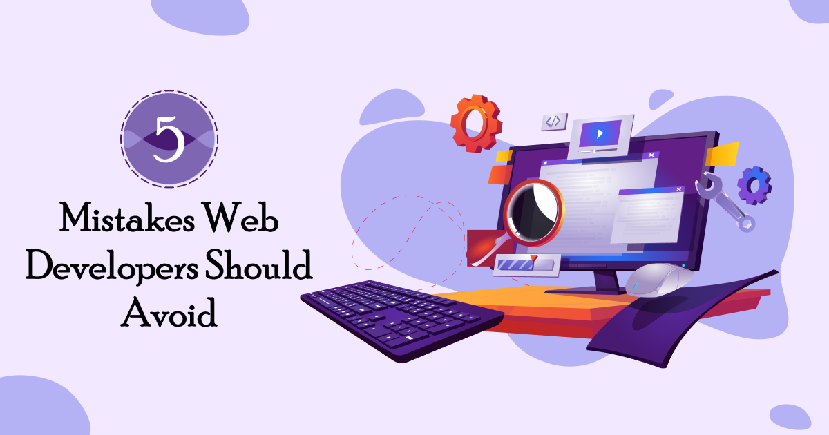 Mistakes Web Developers Should Avoid